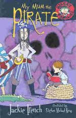 My Mum the Pirate : Wacky Families Series : Book 1 - Jackie French
