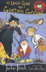 My Uncle Gus the Garden Gnome : Wacky Families Series - Jackie French