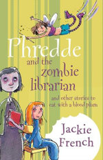 Phredde and the Zombie Librarian : And Other Stories to Eat with a Blood Plum - Jackie French