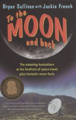To the Moon and Back : The Amazing Australians at the Forefront of Space Travel - Bryan Sullivan