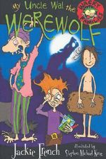 My Uncle Wal the Werewolf : Wacky Families Series - Jackie French