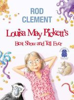 Louisa May Pickett's : Best Show and Tell Ever - Rod Clement