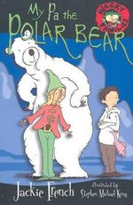 My Pa the Polar Bear : Wacky Families Series : Book 9 - Jackie French