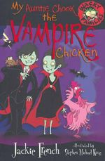 My Auntie Chook The Vampire Chicken : Wacky Families Series : Book 7 - Jackie French
