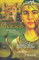 Pharaoh : The Boy Who Conquered the Nile : How Far Do You Have To Journey To Become A King? - Jackie French