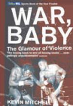 War, Baby : The Glamour of Violence - Kevin Mitchell