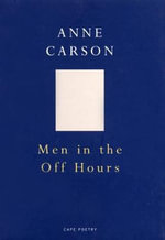 Men in the Off Hours : Cape Poetry Ser. - Anne Carson