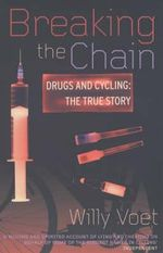 Breaking the Chain : Drugs and Cycling - The True Story :  Drugs and Cycling - The True Story - Willy Voet