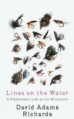 Lines on the Water : A Fisherman's Life on the Miramichi - David Adams Richards