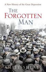 The Forgotten Man : A New History of the Great Depression - Amity Shlaes