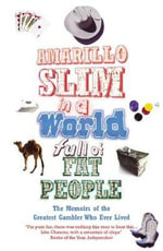 Amarillo Slim in a World Full of Fat People : The Memoirs of the Greatest Gambler Who Ever Lived - Thomas 'Amarillo Slim' Preston