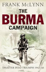 The Burma Campaign : Disaster into Triumph 1942-45 - Frank McLynn