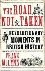 The Road Not Taken : How Britain Narrowly Missed a Revolution - Frank McLynn