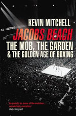 Jacobs Beach : The Mob, the Garden, and the Golden Age of Boxing - Kevin Mitchell