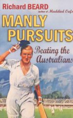 Manly Pursuits : Beating the Australians - Richard Beard