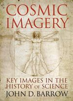Cosmic Imagery : Key Images in the History of Science - John D. Barrow