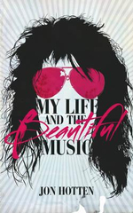 My Life and the Beautiful Music - Jon Hotten