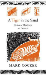 A Tiger in the Sand : Selected Writings on Nature - Mark Cocker