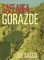 Safe Area Gorazde : The War in Eastern Bosnia 1992-95 - Joe Sacco