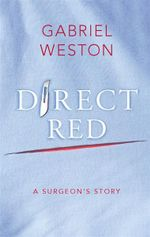 Direct Red : A Surgeon's Story - Gabriel Weston