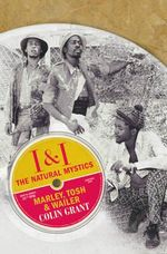 I & I : The Natural Mystics : Marley, Tosh and Wailer - Colin Grant