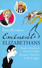 Eminent Elizabethans : Rupert Murdoch, Prince Charles, Margaret Thatcher & Mick Jagger - Piers Brendon