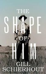 The Shape of Him - Gill Schierhout