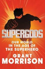 Supergods : Our World in the Age of the Superhero - Grant Morrison