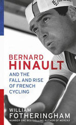 Bernard Hinault and the Fall and Rise of French Cycling - William Fotheringham