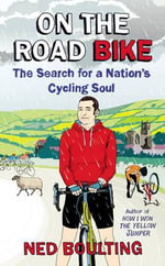On the Road Bike : The Search For a Nation's Cycling Soul - Ned Boulting