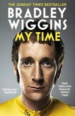 Bradley Wiggins: My Time : An Autobiography - Bradley Wiggins