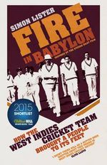 Fire in Babylon : How the West Indies Cricket Team Brought a Nation to its Feet - Simon Lister
