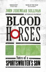 Blood Horses - John Jeremiah Sullivan