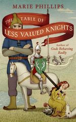 The Table of Less-valued Knights : Longlisted for the 2015 Baileys Women's Prize for Fiction - Marie Phillips