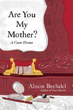 Are You My Mother? : A Comic Drama - Alison Bechdel