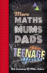 More Maths for Mums and Dads : Mastering the Three Rs of an Old-Fashioned Educati... - Rob Eastaway