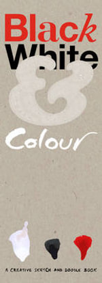 Black White & Colour : A Creative Sketch and Doodle Book - No Author Name Required