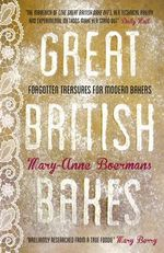 Great British Bakes : Forgotten Treasures for Modern Bakers - Mary-Anne Boermans