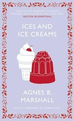 Ices and Ice Creams : Square Peg Cookery Classics - Agnes Marshall