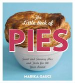The Little Book of Pies : Sweet and Savoury Pies and Tarts for All Year Round - Marika Gauci
