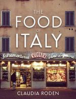 The Food of Italy : Illustrated Edition - Claudia Roden