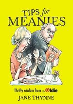 Tips for Meanies : Thrifty Wisdom from the Oldie - Jane Thynne