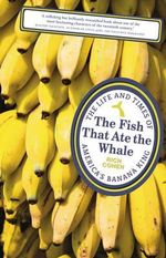 The Fish That Ate the Whale : The Life and Times of America's Banana King - Rich Cohen