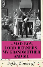 The Mad Boy, Lord Berners, My Grandmother and Me - Sofka Zinovieff