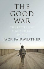 The Good War : The Battle for Afghanistan 2006-2014 - Jack Fairweather
