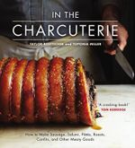 In the Charcuterie : Making Sausage, Salumi, Pates, Roasts, Confits, and Other Meaty Goods - Toponia Miller
