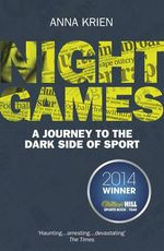 Night Games : A Journey to the Dark Side of Sport - Anna Krien