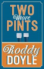 Two More Pints - Roddy Doyle