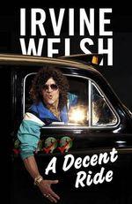A Decent Ride - Irvine Welsh