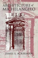 The Architecture of Michelangelo - James S. Ackerman